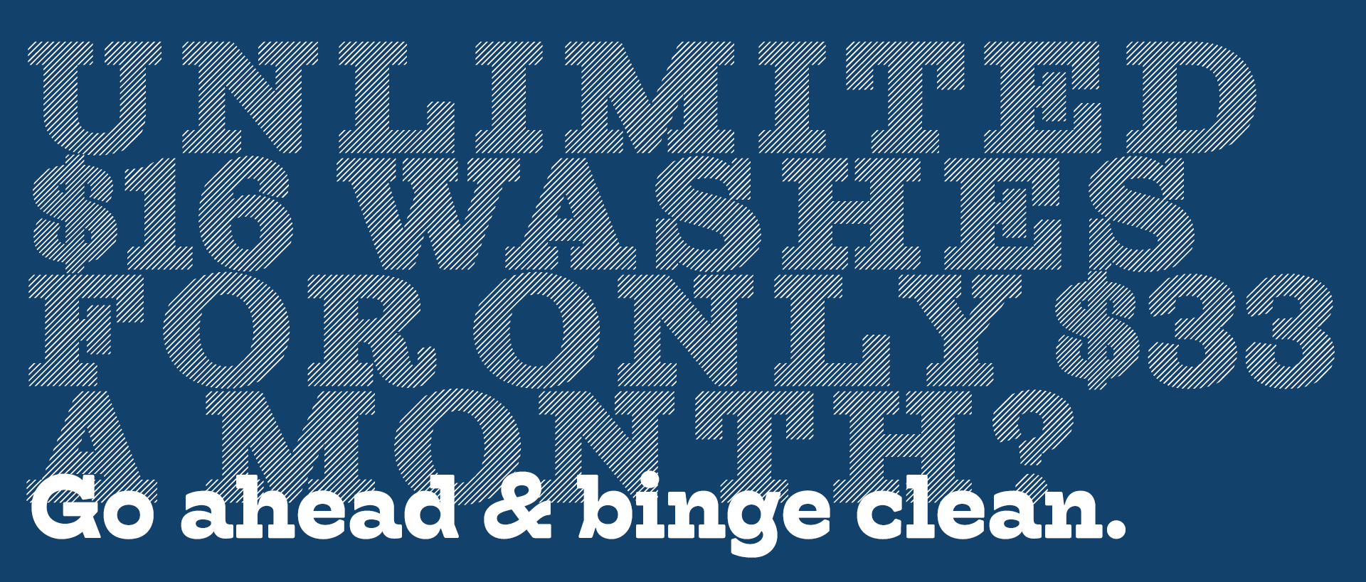 Unlimited $16 car washes for only $33 a month? Go ahead & binge clean.